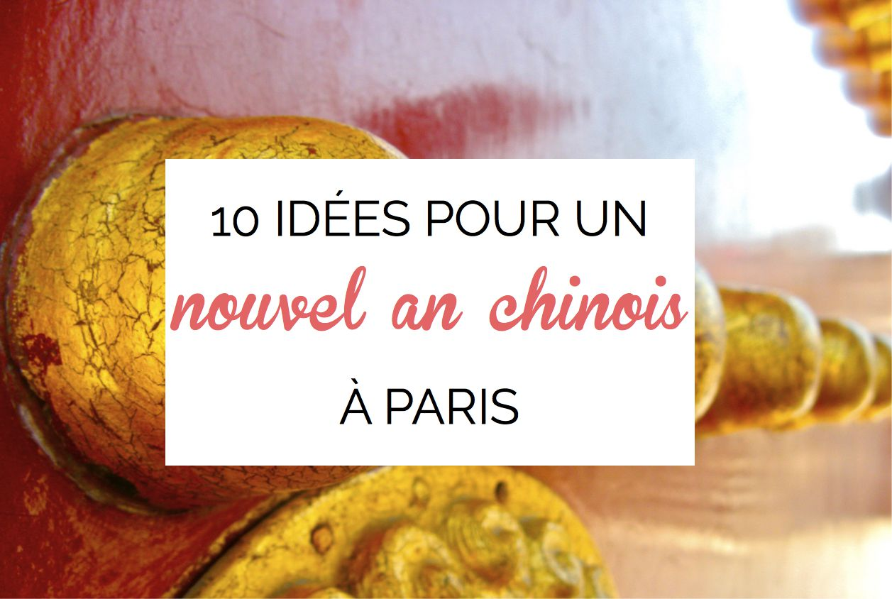 10 id es pour c l brer le nouvel an chinois paris so many paris. Black Bedroom Furniture Sets. Home Design Ideas