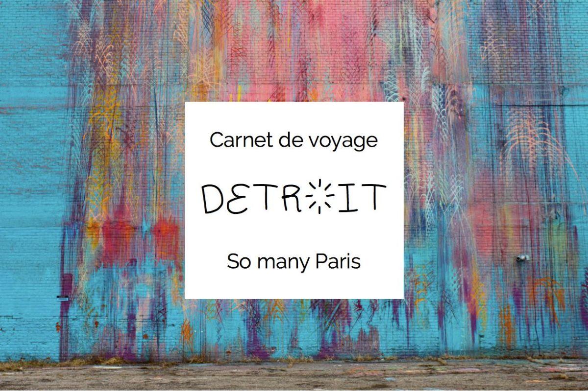 Carnet de voyage : 5 prismes pour visiter Detroit autrement