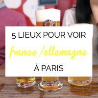 Où regarder France - Allemagne à Paris