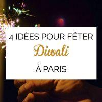 Fêter Diwali à Paris comme en Inde : 4 idées...lumineuses !